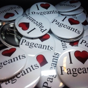 I love Pageants buttons